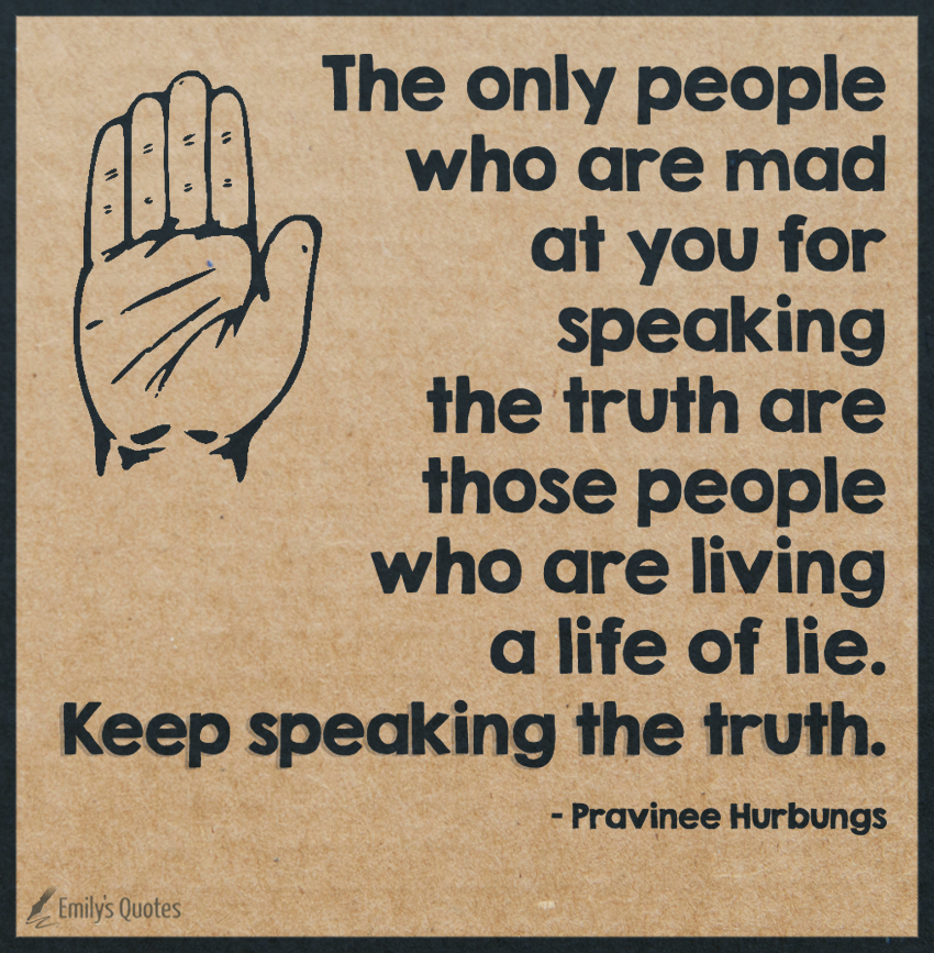 The only people who are mad at you for speaking the truth